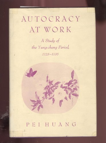 9780253391032: Autocracy at Work: A Study of the Yung-Cheng Period, 1723-35 (Indiana University East Asian series)