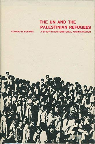 THE UN AND THE PALESTINIAN REFUGEES: A Study in Nonterritorial Administration