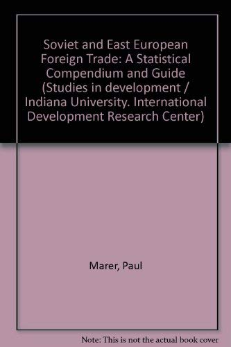 Soviet and East European Foreign Trade, 1946-1969 Statistical Compendium and Guide: Marer, Paul