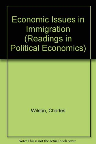 Economic Issues in Immigration (Readings in Political Economics) (0255359829) by Wilson, Charles; etc.