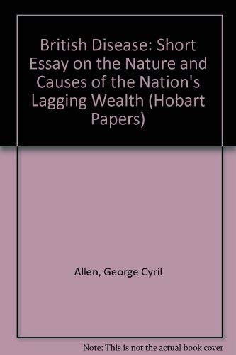 9780255360821: The British Disease: A Short Essay on the Nature and Causes of the Nation's Lagging Wealth (Hobart Paper, 67.)