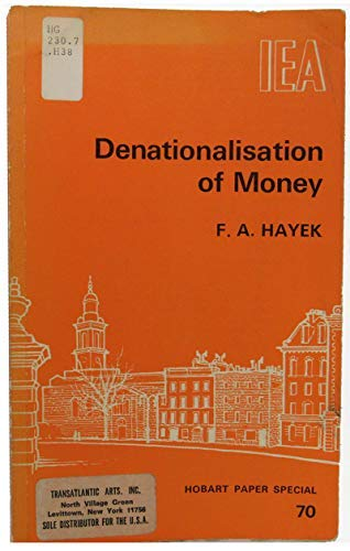 9780255360876: Denationalization of Money: An Analysis of the Theory and Practice of Concurrent Currencies (Hobart Papers)