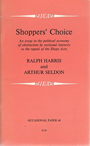 Shoppers' choice: An essay in the political economy of obstruction by sectional interests to the repeal of the Shops Acts (Occasional paper) (9780255361705) by Ralph Harris