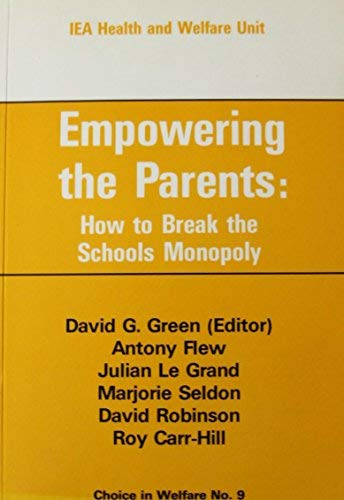 9780255362702: Empowering the Parents.How to Break the Schools Monopoly. Choice in Welfare No. 9.