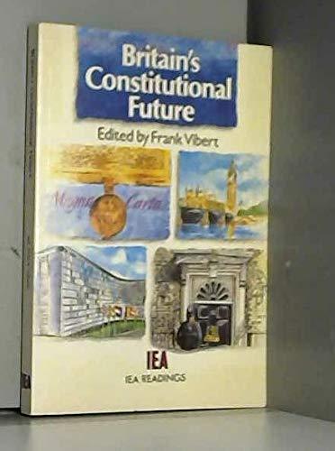 9780255363013: Britain's Constitutional Future (IEA Readings)