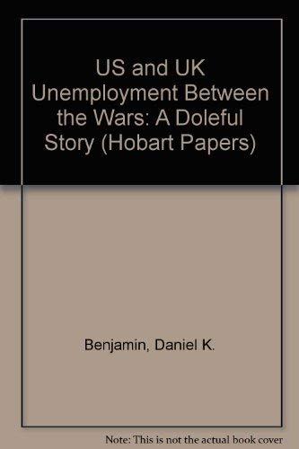 U. S. and U. K. Unemployment Between the Wars : Doleful Story: Benjamin, Dan; Matthews, Kent