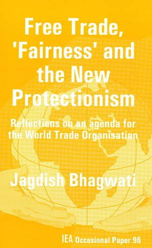 Free Trade, Fairness and the New Protectionism: Reflection on an Agenda for the World Trade Organ...