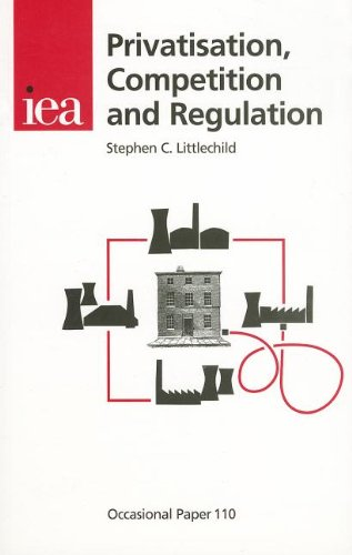 Privatisation, Competition and Regulation (Occasional Paper): Littlechild, Stephen C.