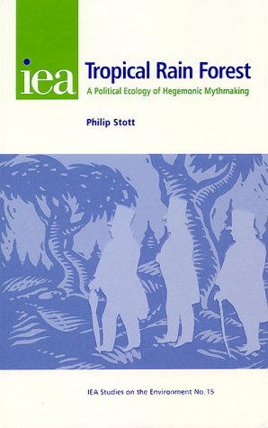 9780255364850: The Tropical Rain Forest: A Political Ecology of Hegemonic Myth-Making (Iea Studies on the Environment, 15)