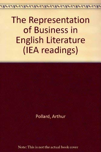Stock image for The Representation of Business in English Literature (Iea Readings, 53, Band 53) for sale by medimops