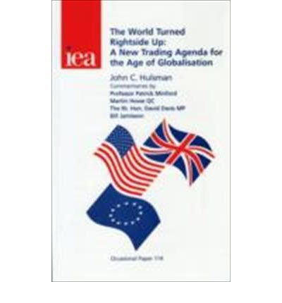 9780255364959: The World Turned Rightside Up: A New Trading Agenda for the Age of Globalisation (Occasional Paper, 114)