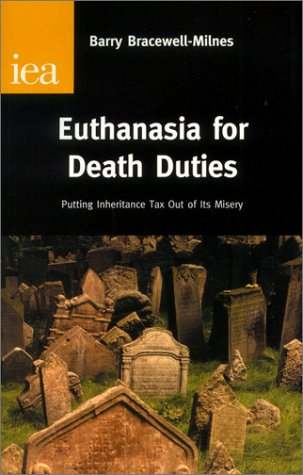 9780255365130: Euthanasia for Death Duties: Putting Inheritance Tax Out of Its Misery