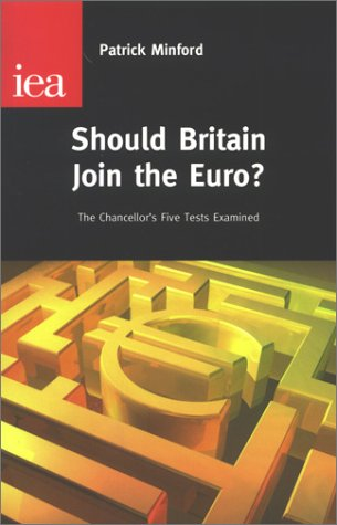 Should Britain Join the Euro?: The Chancellor's Five Euro Tests: Minford, Patrick