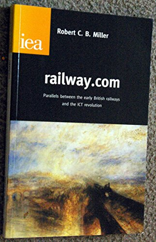 9780255365345: railway.com: Parallels Between the Early British Railways and the ICT Revolution