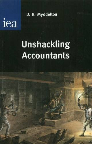 Unshackling Accountants (Hobart Papers) (0255365594) by D. R. Myddelton