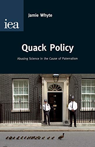 9780255366731: Quack Policy: Abusing Science in the Cause of Paternalism