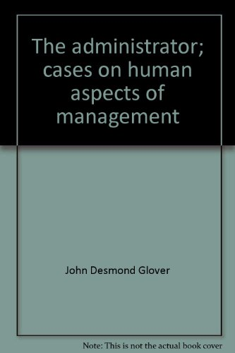 The Administrator: Cases on Human Aspects of: John Desmond Glover,