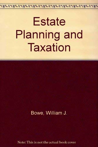 Estate planning and taxation: Bowe, William J