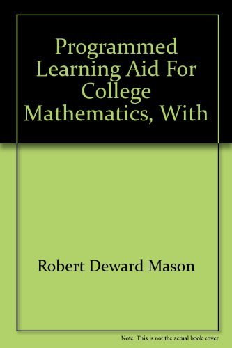 Programmed learning aid for college mathematics, with applications in business and economics (Dow ...