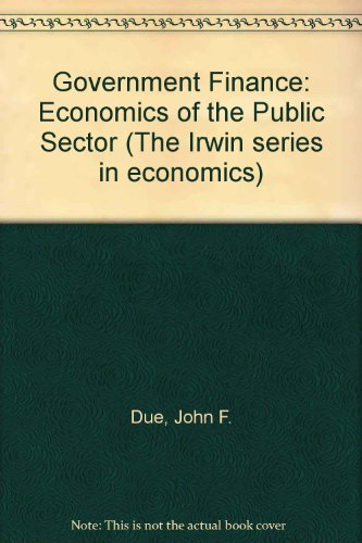 Government Finance: Economics of the Public Sector: Due, John F.