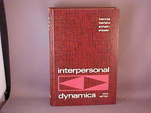 Interpersonal Dynamics: Essays and Readings on Human: Bennis, W G