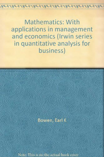 Mathematics: With applications in management and economics: Bowen, Earl K