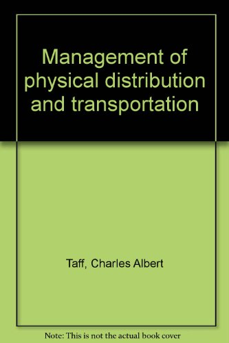 MANAGEMENT OF PHYSICAL DISTRIBUTION AND TRANSPORTATION. Sixth: Taff, Charles A.