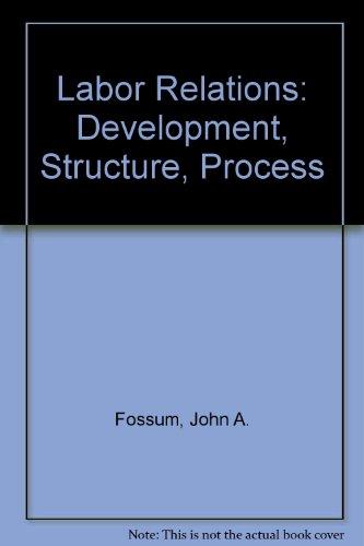 9780256020885: Labor Relations: Development, Structure, Process