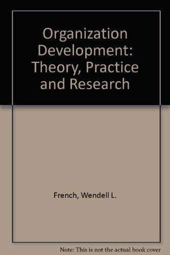 Organization Development: Theory, Practice, and Research: French, Wendell L.,