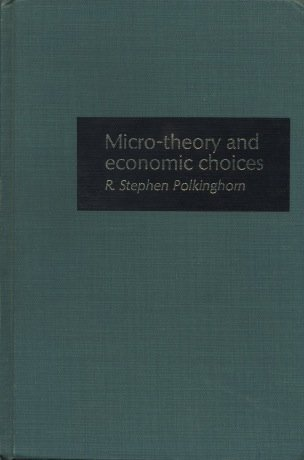 Micro-Theory and Economic Choices: Polkinghorn, R. Stephen