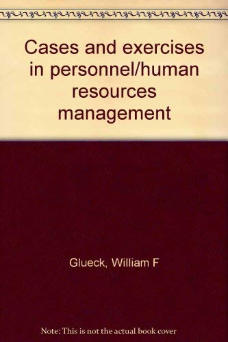 Cases and exercises in personnel/human resources management: William F Glueck