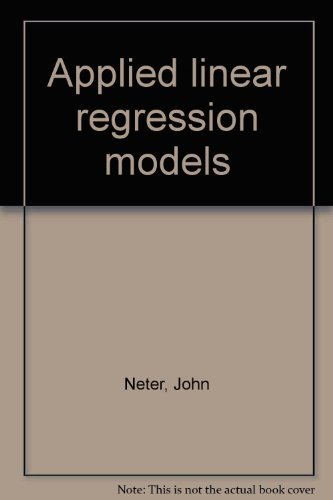 Applied Linear Regression Models: Neter, John ;