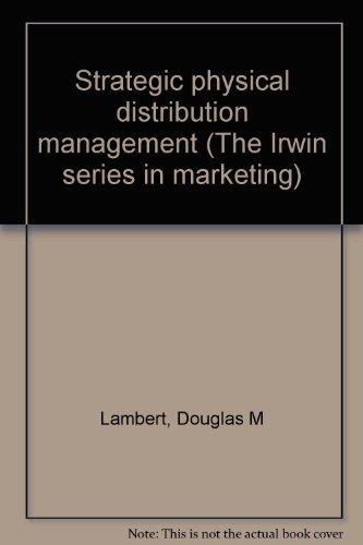Strategic physical distribution management (The Irwin series: Lambert, Douglas M