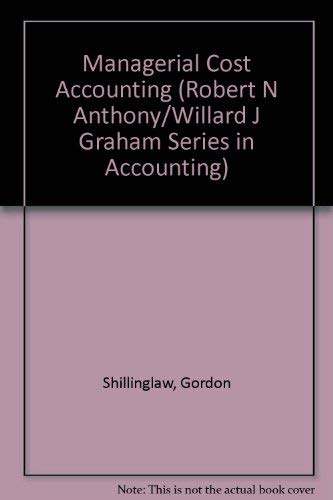 Managerial Cost Accounting : Analysis and Control: Gordon Shillinglaw