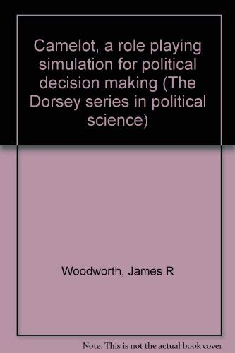 9780256026696: Camelot, a role playing simulation for political decision making (The Dorsey series in political science)