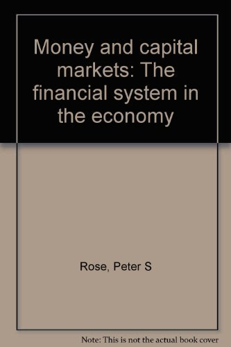 Money and capital markets: The financial system in the economy (0256027080) by Peter S Rose