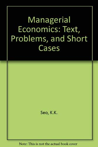 Managerial Economics: Text, Problems, and Short Cases: K.K. Seo
