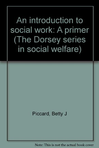 9780256028676: An introduction to social work: A primer (The Dorsey series in social welfare)