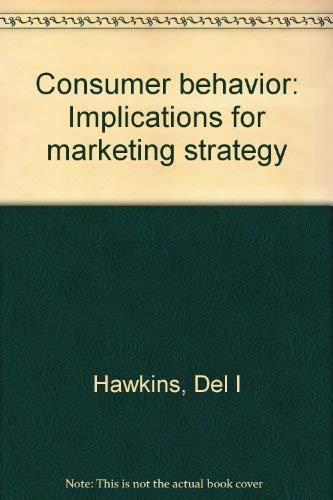 Consumer behavior: Implications for marketing strategy: Del I Hawkins
