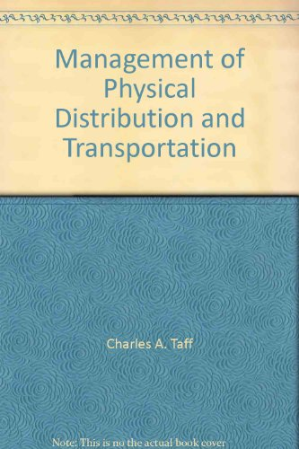 Management of Physical Distribution and Transportation: Charles A. Taff