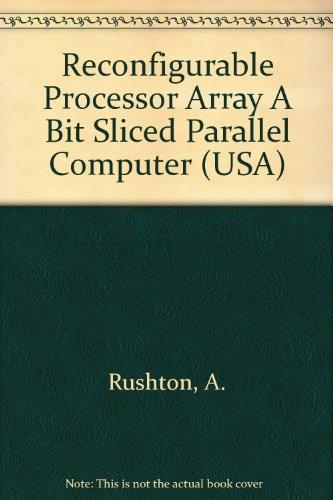 9780256030334: Reconfigurable Processor Array A Bit Sliced Parallel Computer (USA)
