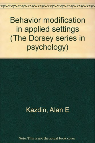 Behavior Modification in Applied Settings: The Dorsey Series in Psychology