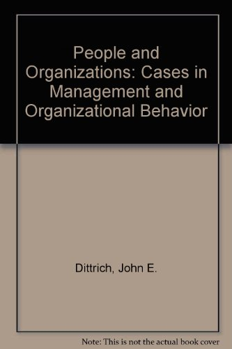 People and Organizations: Cases in Management and: John E. Dittrich;