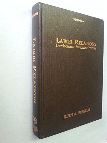 9780256032918: Labor Relations: Development, Structure, Process