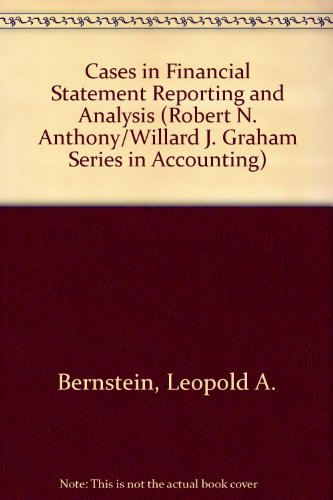 Cases in Financial Statement Reporting and Analysis: Leopold A Bernstein,