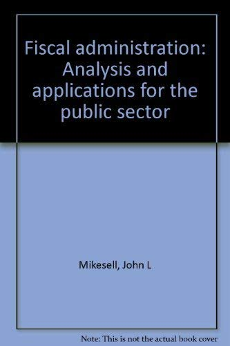 9780256033922: Fiscal Administration: Analysis and Applications for the Public Sector