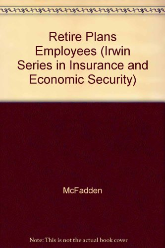 Retirement Plans for Employees (Irwin Series in Insurance and Economic Security): McFadden, John J.