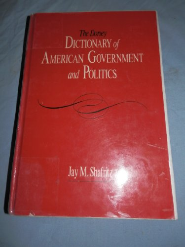 9780256055894: The Dorsey Dictionary of American Government and Politics