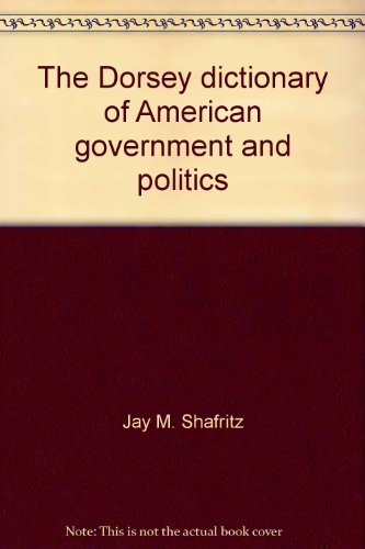9780256056396: The Dorsey dictionary of American government and politics