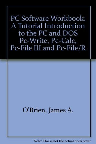 9780256056426: PC Software Workbook: A Tutorial Introduction to the PC and DOS Pc-Write, Pc-Calc, Pc-File III and Pc-File/R